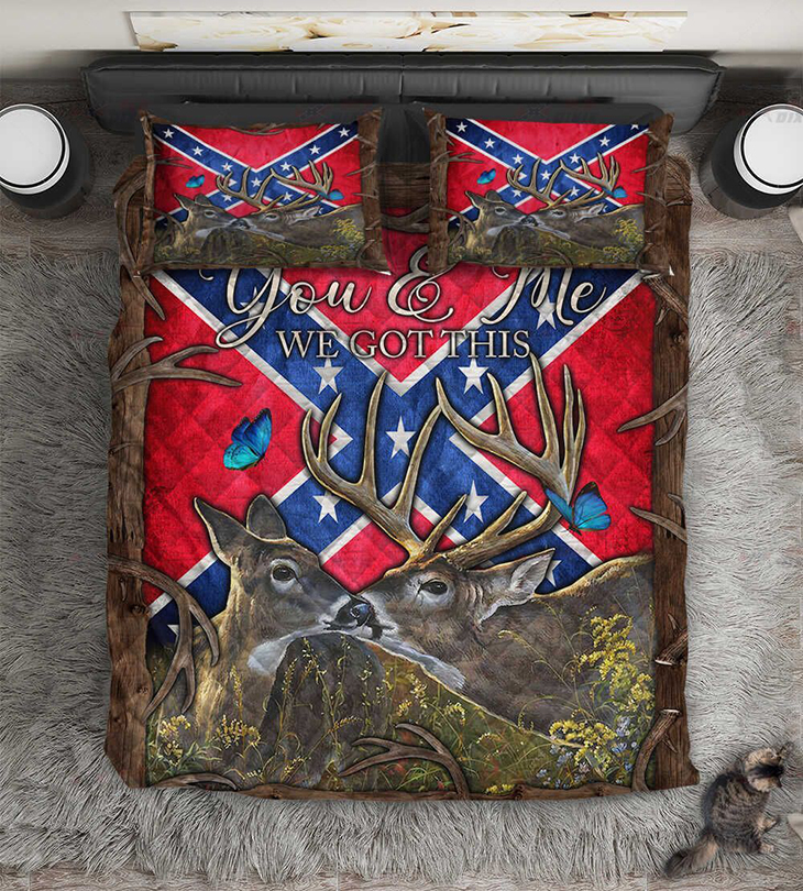 Deer hunting Southern Confederate Flag You And Me We Got This Quilt Bedding Set - LIMITED EDITION