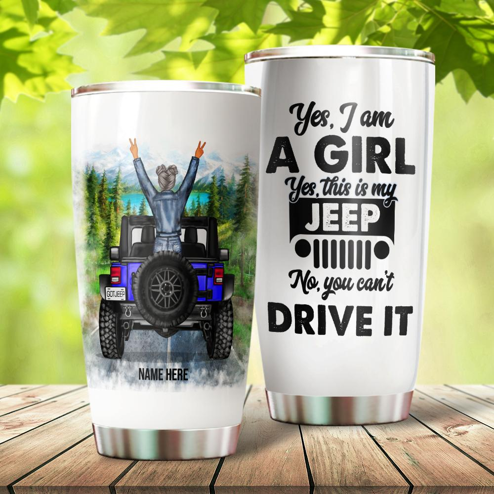 Personalized Gifts For Jeep Girl Yes I Am A Girl Yes This Is My Jeep No You Can't Drive It Custom 20oz Stainless Steel Tumbler