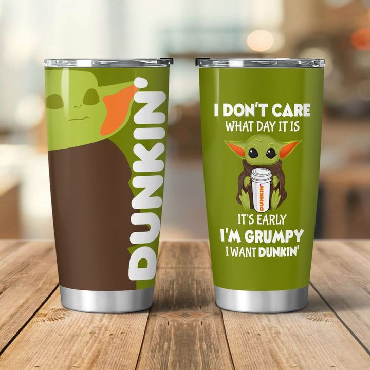 Baby Yoda Dunkin I dont care what day it is Its early Im Grumpy I want coke Tumbler - LIMITED EDITION