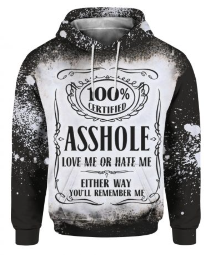 100% certified asshole love me or hate me either way you'll remember me all over printed 3D hoodie