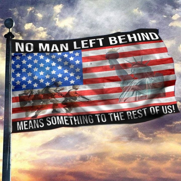 No Man Left Behind Means Something To The Rest Of Us Flag - Hothot 030921