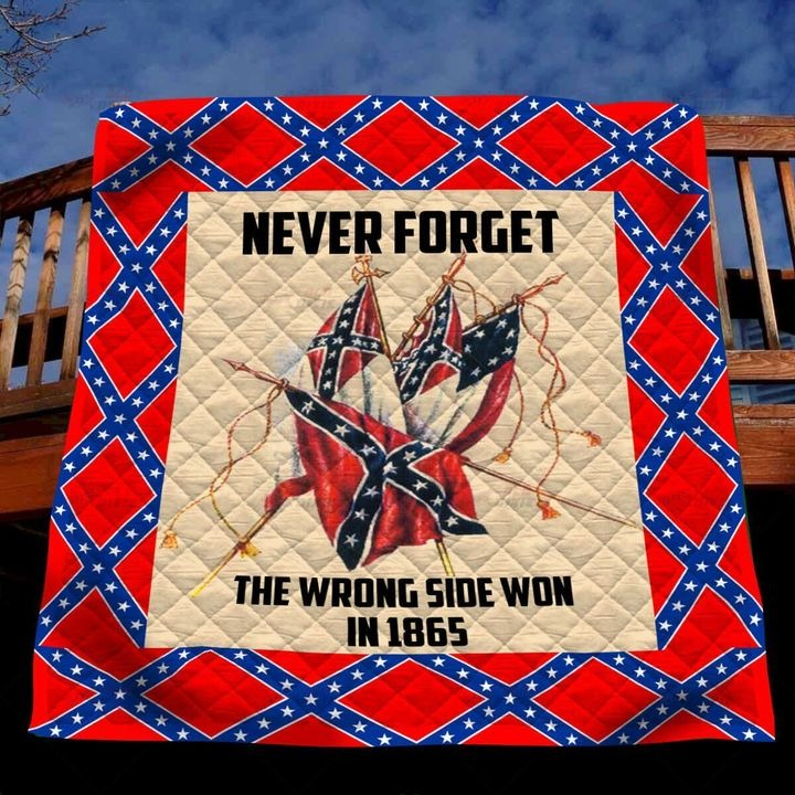 The Southern Never Forget The Wrong Side Won In 1865 Quilt Blanket - Hothot 060921