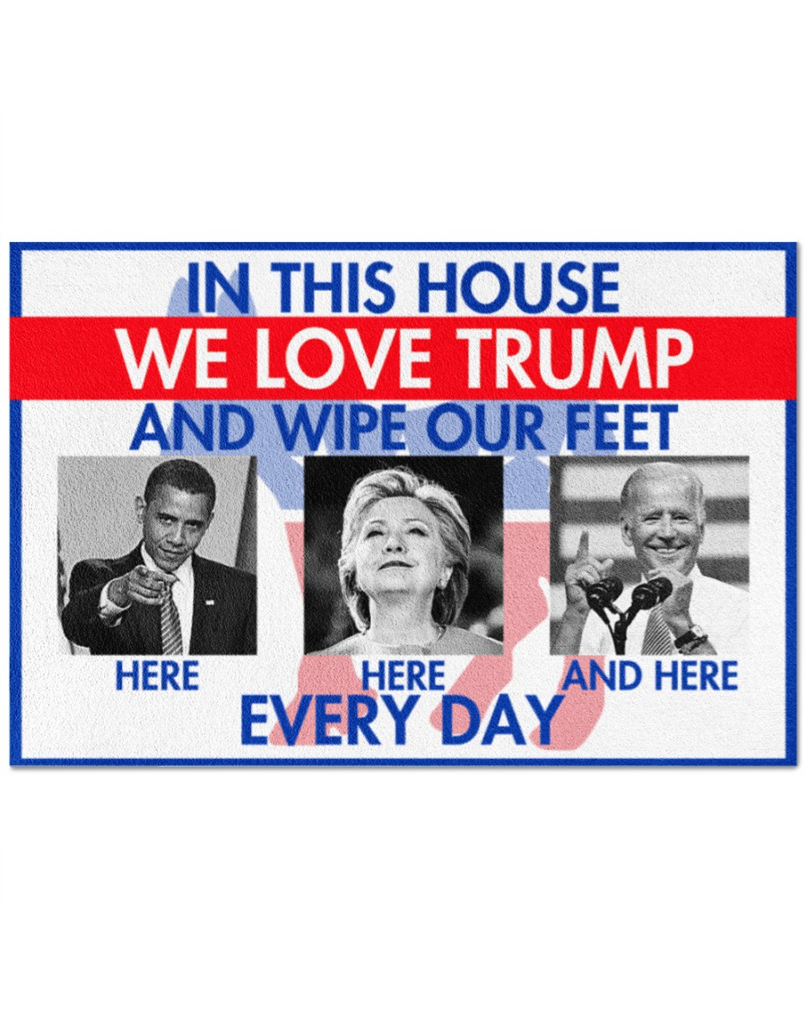 In this house we love Trump and wipe our feet Obama Hillary Clinton and Joe Biden everyday doormat