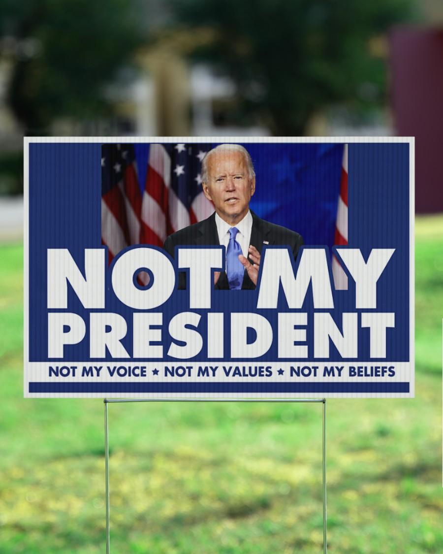 Biden Not my president Not my voice Not my values Not my beliefs yard signs