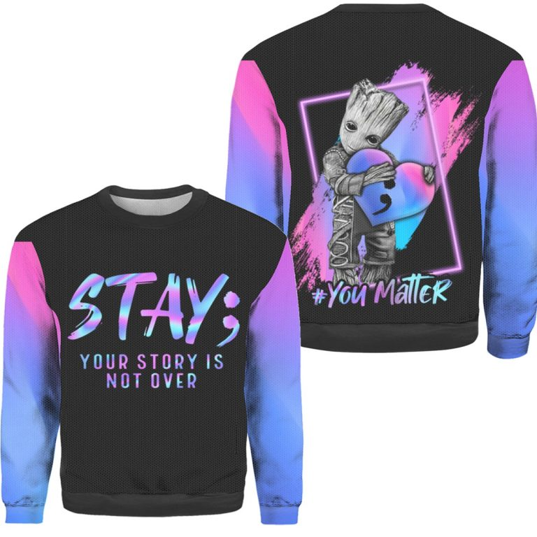 Groot Suicide prevention awareness stay your story all over print sweater