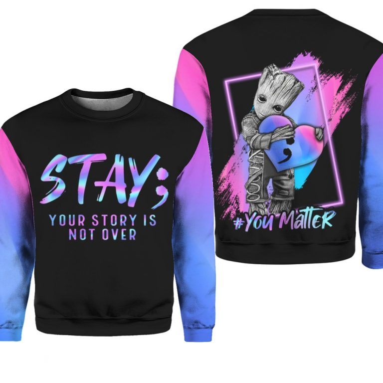 Groot Suicide prevention awareness stay your story all over print sweatshirt