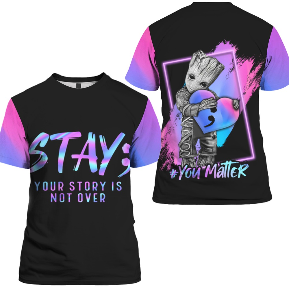 Groot Suicide prevention awareness stay your story all over print t-shirt