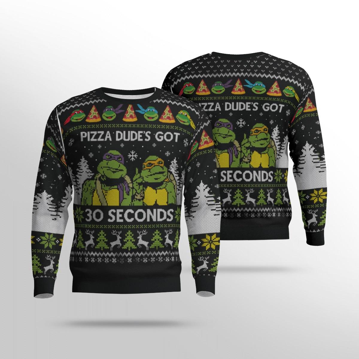 Ninja turtles Pizza dude's got 30 seconds sweater