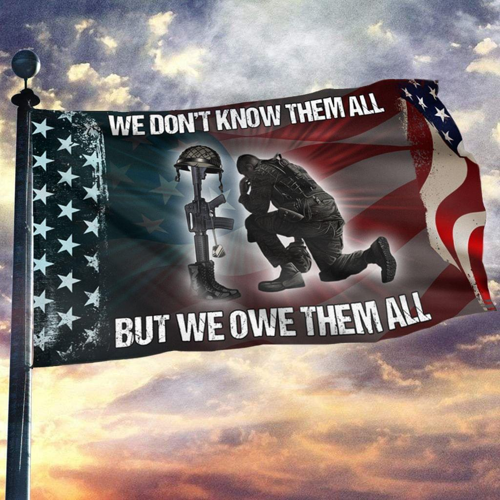 We Don't Know Them All But We Owe Them All American Flag